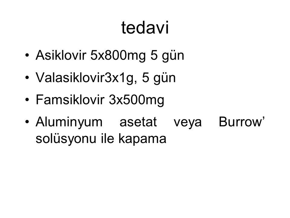 tedavi Asiklovir 5x800mg 5 gün Valasiklovir3x1g, 5 gün