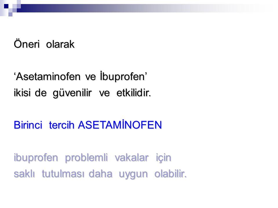 Öneri olarak 'Asetaminofen ve İbuprofen' ikisi de güvenilir ve etkilidir. Birinci tercih ASETAMİNOFEN.
