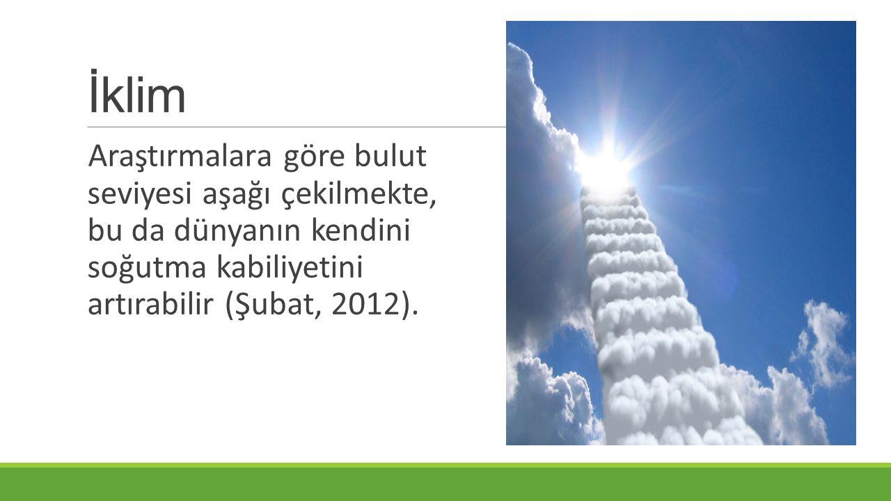 İklim Araştırmalara göre bulut seviyesi aşağı çekilmekte, bu da dünyanın kendini soğutma kabiliyetini artırabilir (Şubat, 2012).