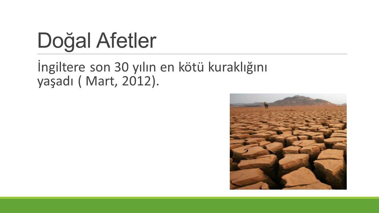 Doğal Afetler İngiltere son 30 yılın en kötü kuraklığını yaşadı ( Mart, 2012).