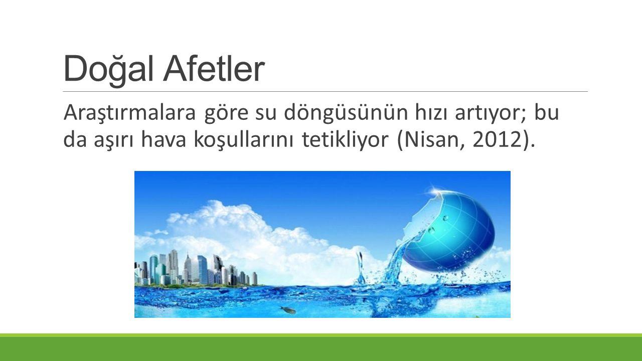 Doğal Afetler Araştırmalara göre su döngüsünün hızı artıyor; bu da aşırı hava koşullarını tetikliyor (Nisan, 2012).