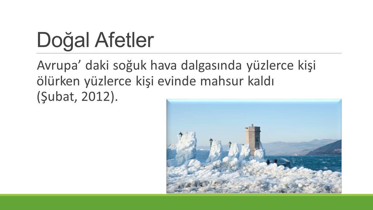 Doğal Afetler Avrupa' daki soğuk hava dalgasında yüzlerce kişi ölürken yüzlerce kişi evinde mahsur kaldı (Şubat, 2012).