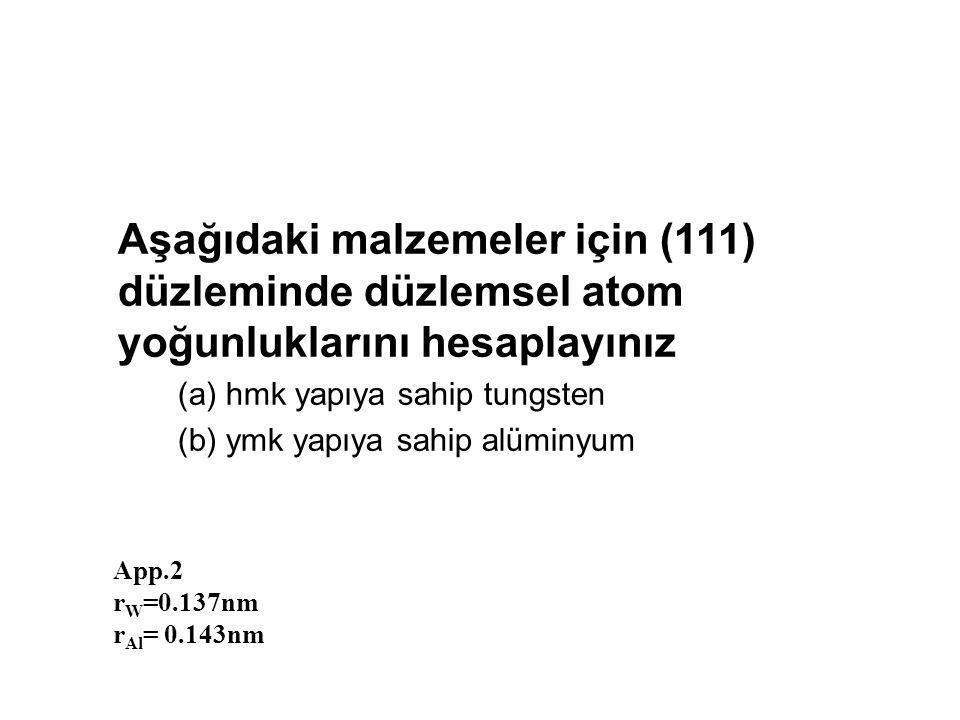 Aşağıdaki malzemeler için (111) düzleminde düzlemsel atom yoğunluklarını hesaplayınız
