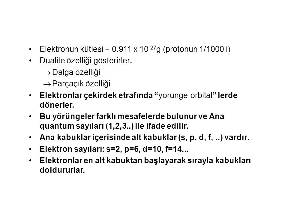 Elektronun kütlesi = 0.911 x 10-27g (protonun 1/1000 i)