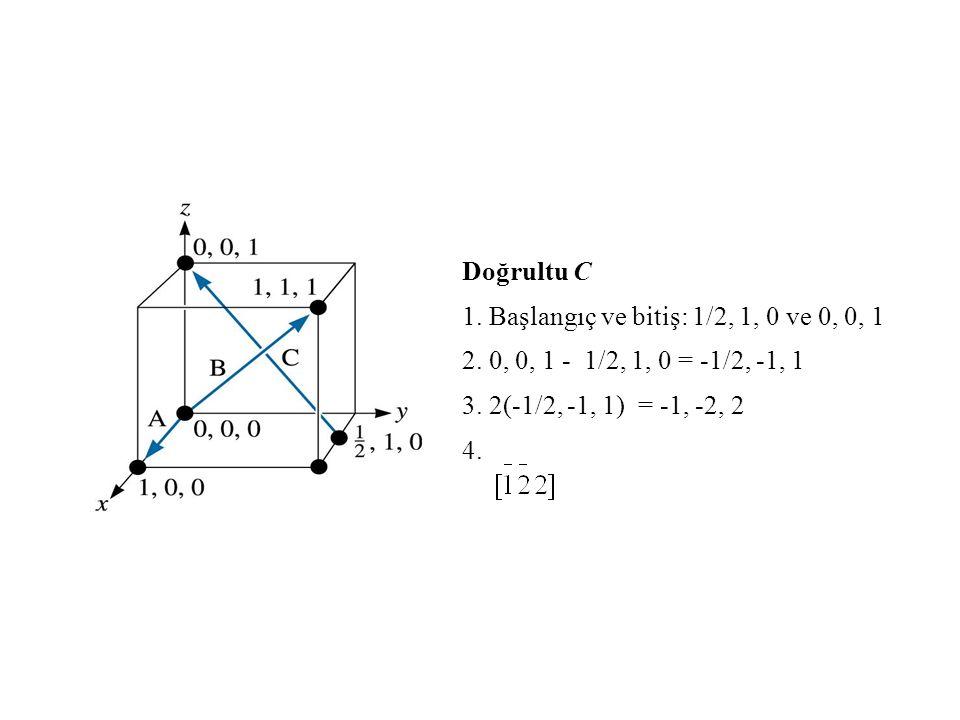 Doğrultu C 1. Başlangıç ve bitiş: 1/2, 1, 0 ve 0, 0, 1. 2. 0, 0, 1 - 1/2, 1, 0 = -1/2, -1, 1. 3. 2(-1/2, -1, 1) = -1, -2, 2.
