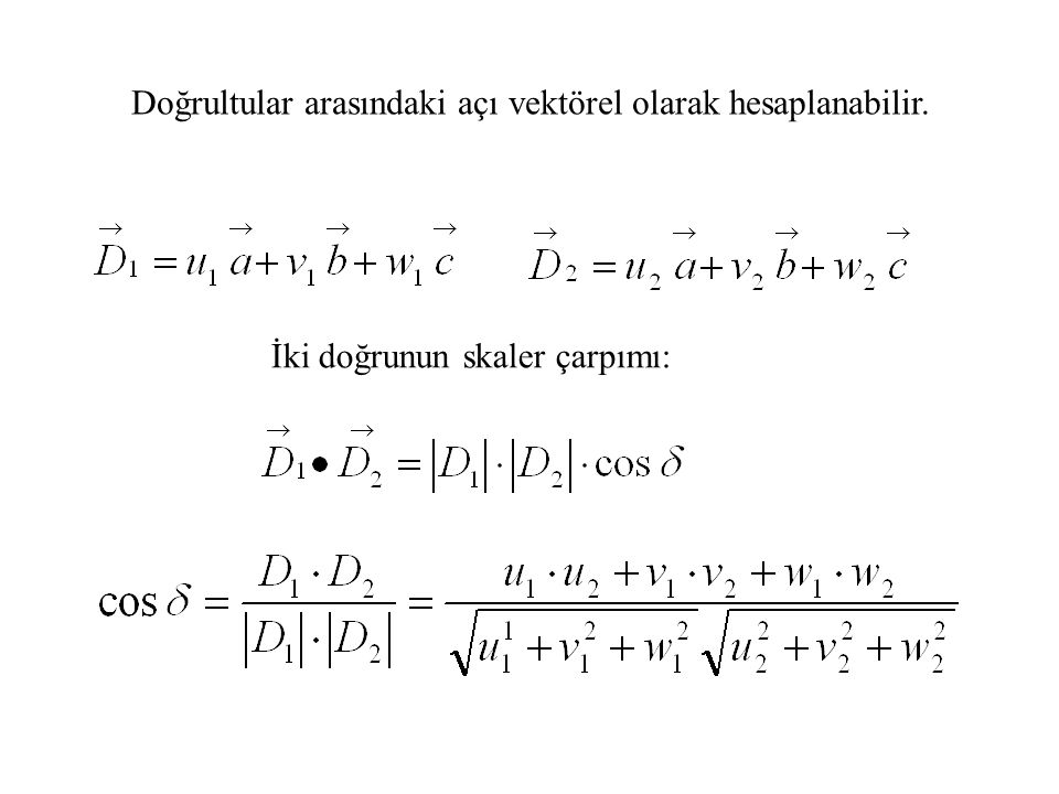 Doğrultular arasındaki açı vektörel olarak hesaplanabilir.