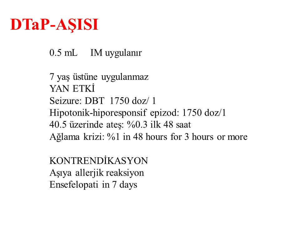 DTaP-AŞISI 0.5 mL IM uygulanır 7 yaş üstüne uygulanmaz YAN ETKİ