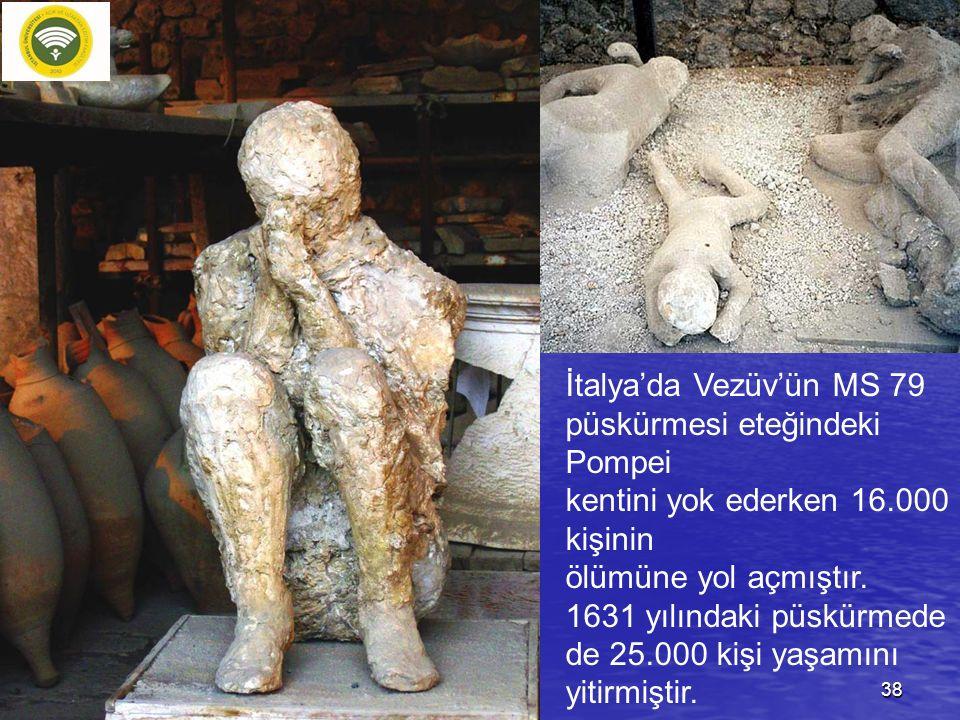 İtalya'da Vezüv'ün MS 79 püskürmesi eteğindeki Pompei. kentini yok ederken 16.000 kişinin. ölümüne yol açmıştır.