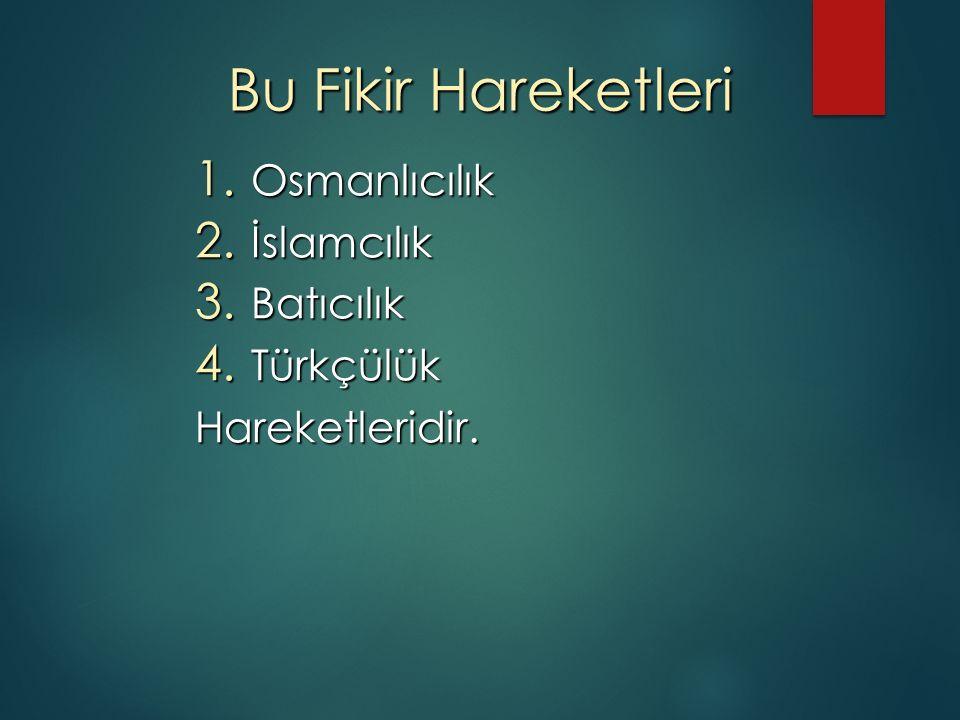 Bu Fikir Hareketleri Osmanlıcılık İslamcılık Batıcılık Türkçülük