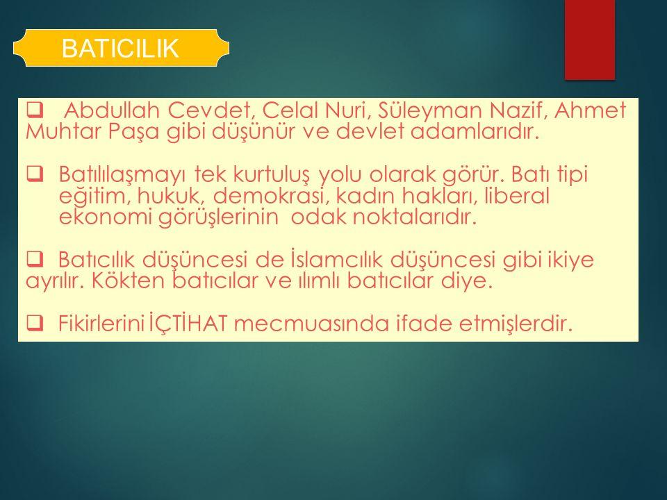 BATICILIK Abdullah Cevdet, Celal Nuri, Süleyman Nazif, Ahmet Muhtar Paşa gibi düşünür ve devlet adamlarıdır.