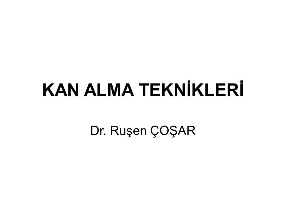 KAN ALMA TEKNİKLERİ Dr. Ruşen ÇOŞAR