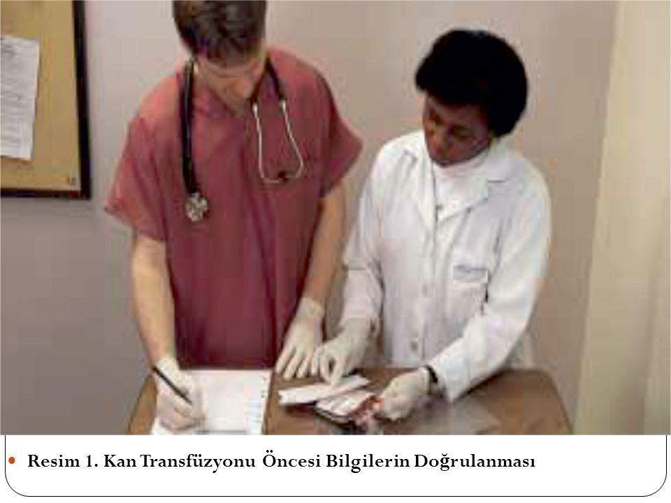 Resim 1. Kan Transfüzyonu Öncesi Bilgilerin Doğrulanması