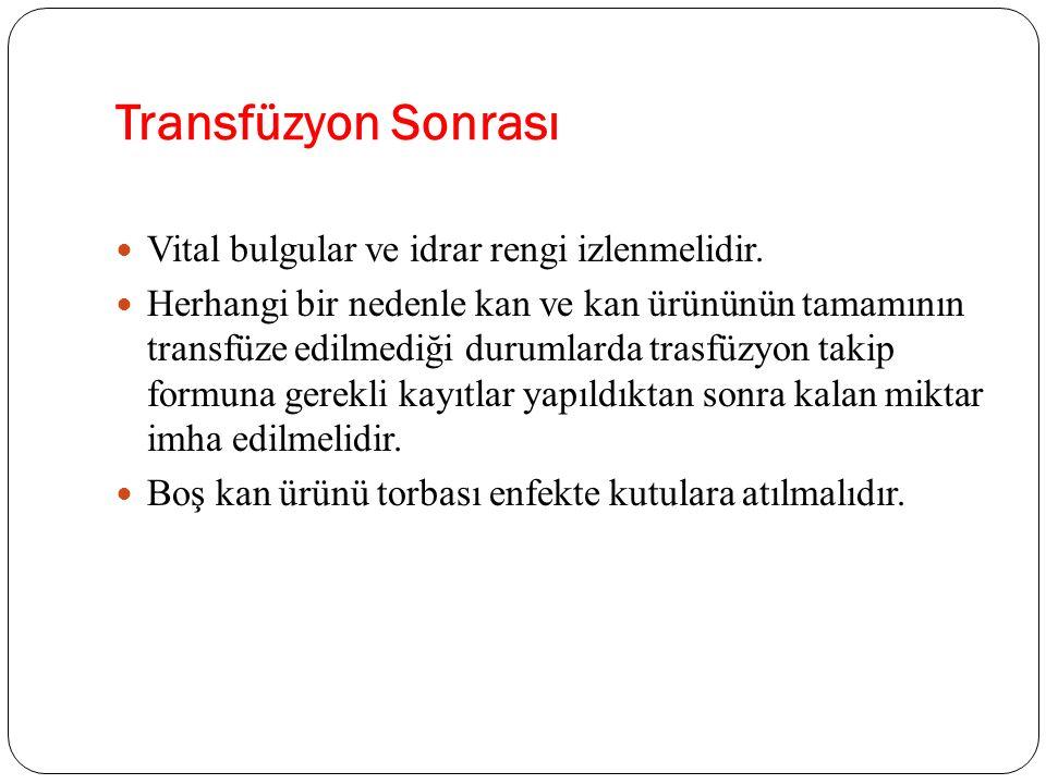Transfüzyon Sonrası Vital bulgular ve idrar rengi izlenmelidir.