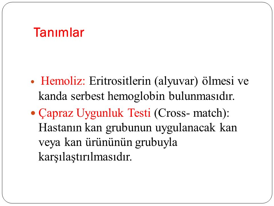 Tanımlar Hemoliz: Eritrositlerin (alyuvar) ölmesi ve kanda serbest hemoglobin bulunmasıdır.