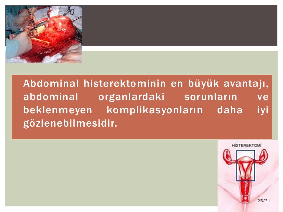 Abdominal histerektominin en büyük avantajı, abdominal organlardaki sorunların ve beklenmeyen komplikasyonların daha iyi gözlenebilmesidir.
