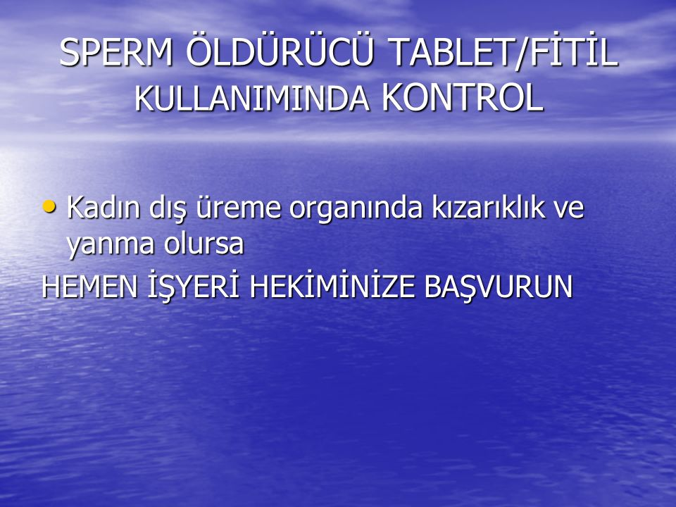 SPERM ÖLDÜRÜCÜ TABLET/FİTİL KULLANIMINDA KONTROL
