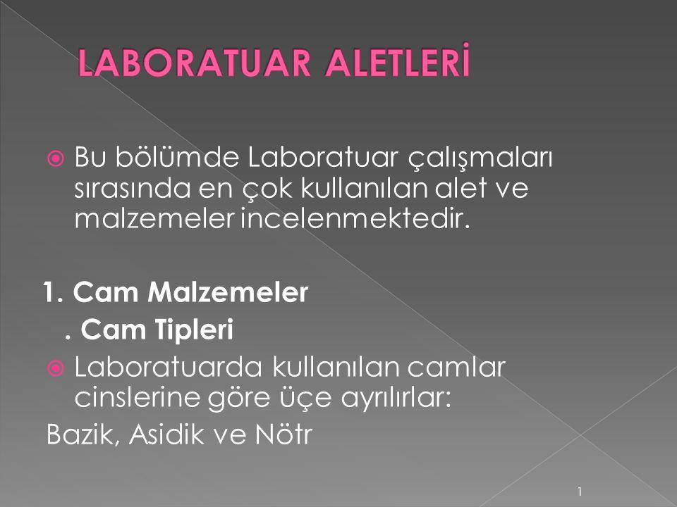 LABORATUAR ALETLERİ Bu bölümde Laboratuar çalışmaları sırasında en çok kullanılan alet ve malzemeler incelenmektedir.