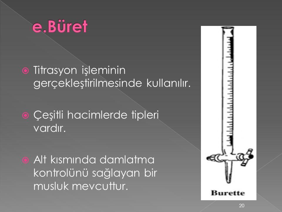 e.Büret Titrasyon işleminin gerçekleştirilmesinde kullanılır.