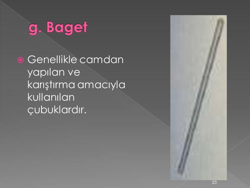 g. Baget Genellikle camdan yapılan ve karıştırma amacıyla kullanılan çubuklardır.