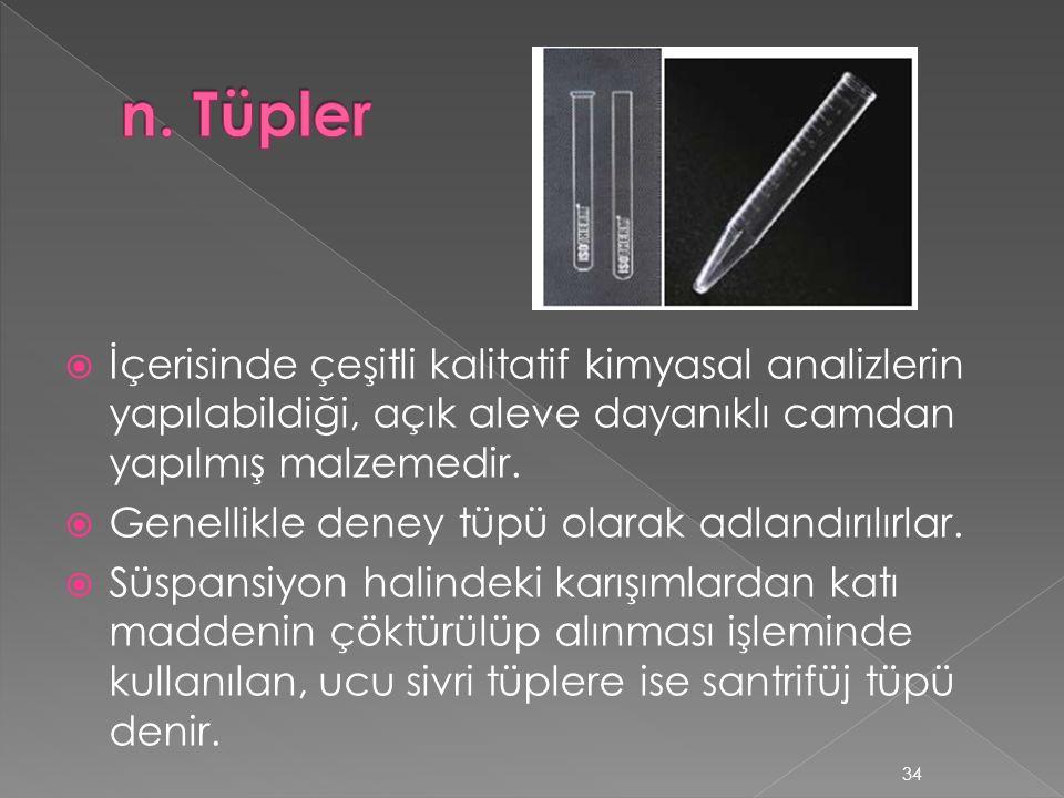 n. Tüpler İçerisinde çeşitli kalitatif kimyasal analizlerin yapılabildiği, açık aleve dayanıklı camdan yapılmış malzemedir.