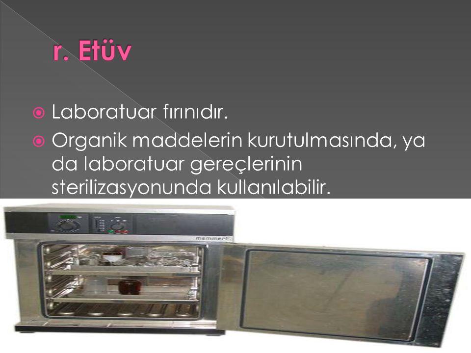 r. Etüv Laboratuar fırınıdır.