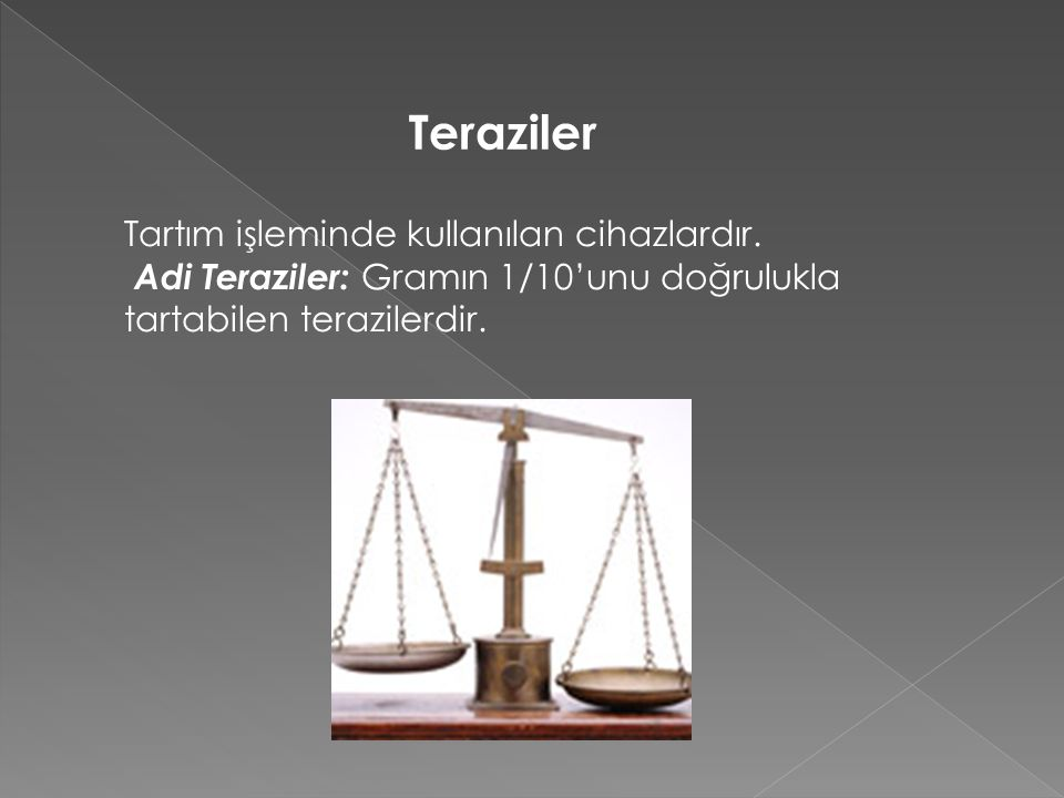 Teraziler Tartım işleminde kullanılan cihazlardır.
