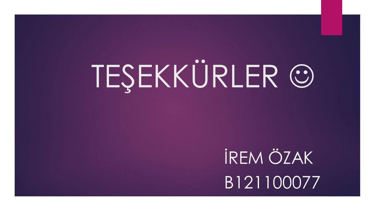 TEŞEKKÜRLER  İREM ÖZAK B121100077