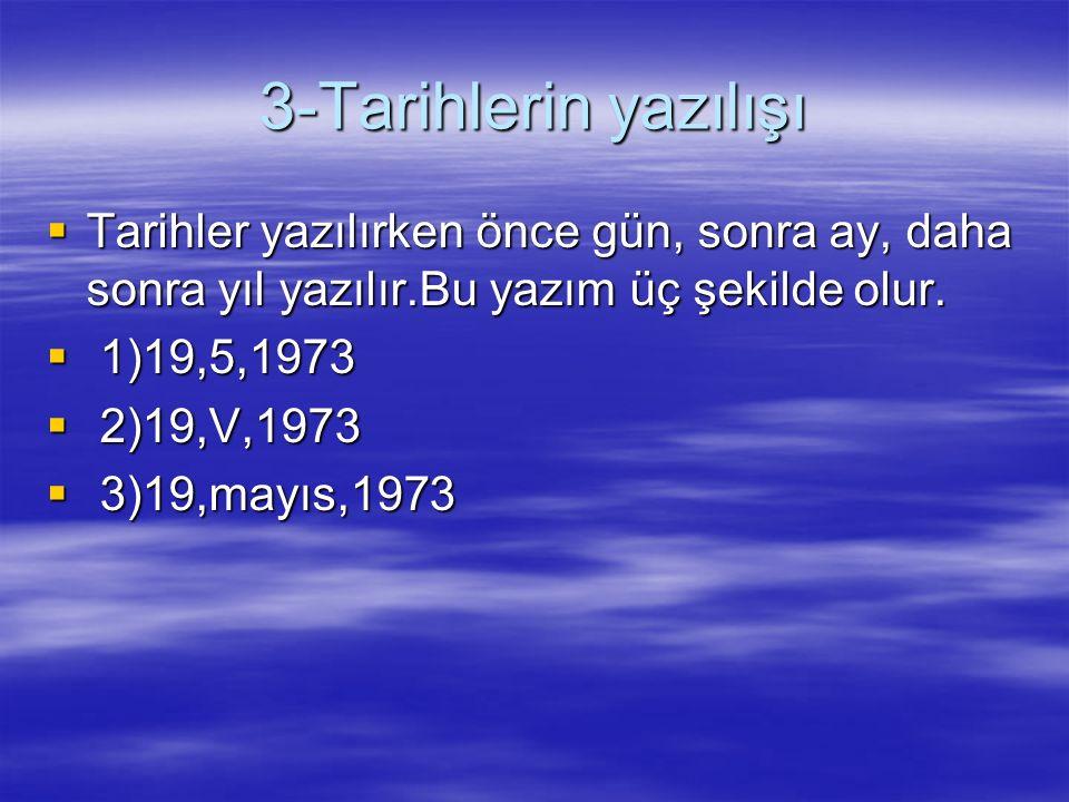 3-Tarihlerin yazılışı Tarihler yazılırken önce gün, sonra ay, daha sonra yıl yazılır.Bu yazım üç şekilde olur.
