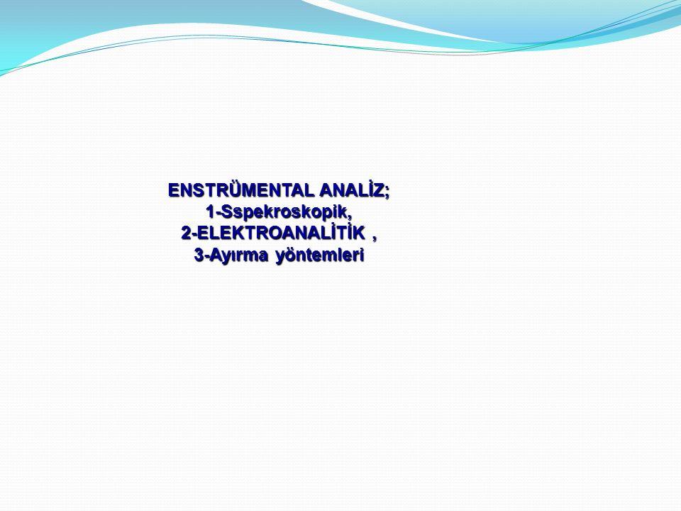 ENSTRÜMENTAL ANALİZ; 1-Sspekroskopik, 2-ELEKTROANALİTİK , 3-Ayırma yöntemleri