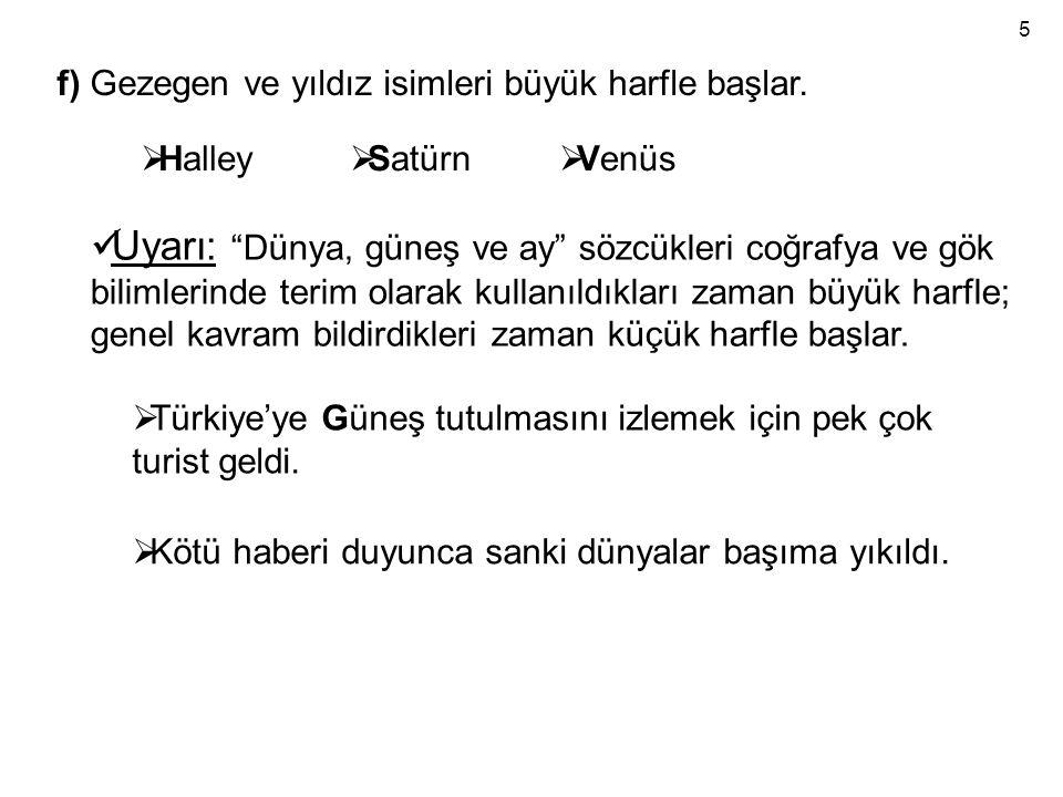 5 f) Gezegen ve yıldız isimleri büyük harfle başlar. Halley. Satürn. Venüs.
