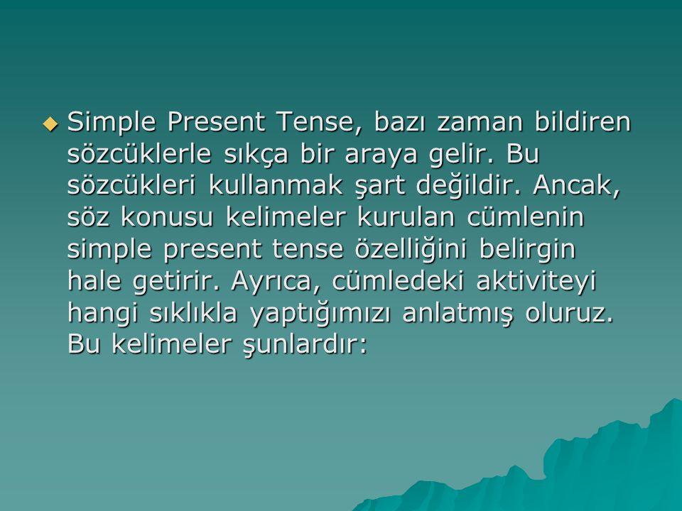 Simple Present Tense, bazı zaman bildiren sözcüklerle sıkça bir araya gelir.