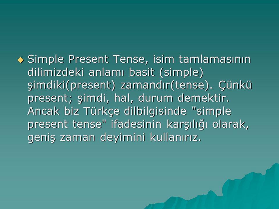 Simple Present Tense, isim tamlamasının dilimizdeki anlamı basit (simple) şimdiki(present) zamandır(tense).