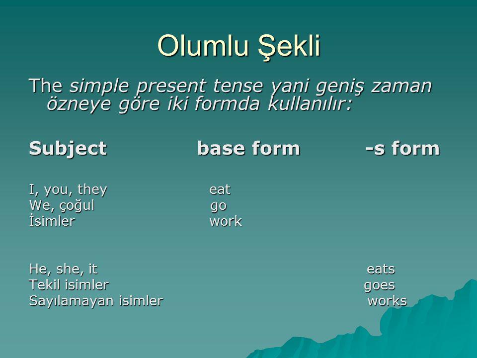 Olumlu Şekli The simple present tense yani geniş zaman özneye göre iki formda kullanılır: Subject base form -s form.