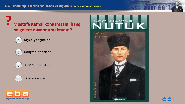 Mustafa Kemal konuşmasını hangi belgelere dayandırmaktadır