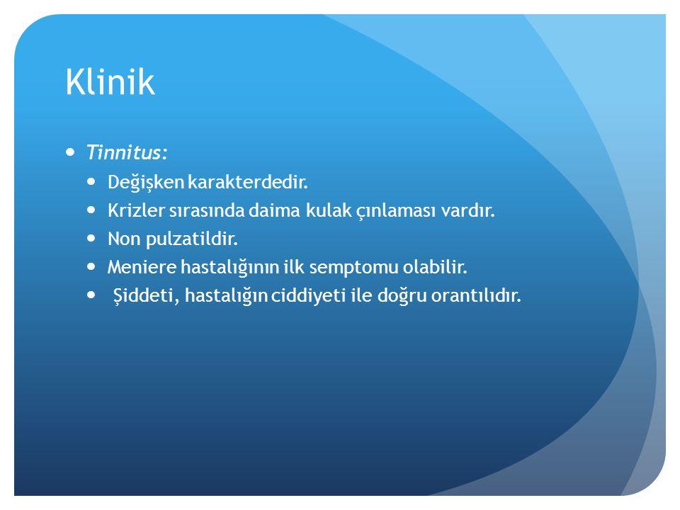 Klinik Tinnitus: Değişken karakterdedir.