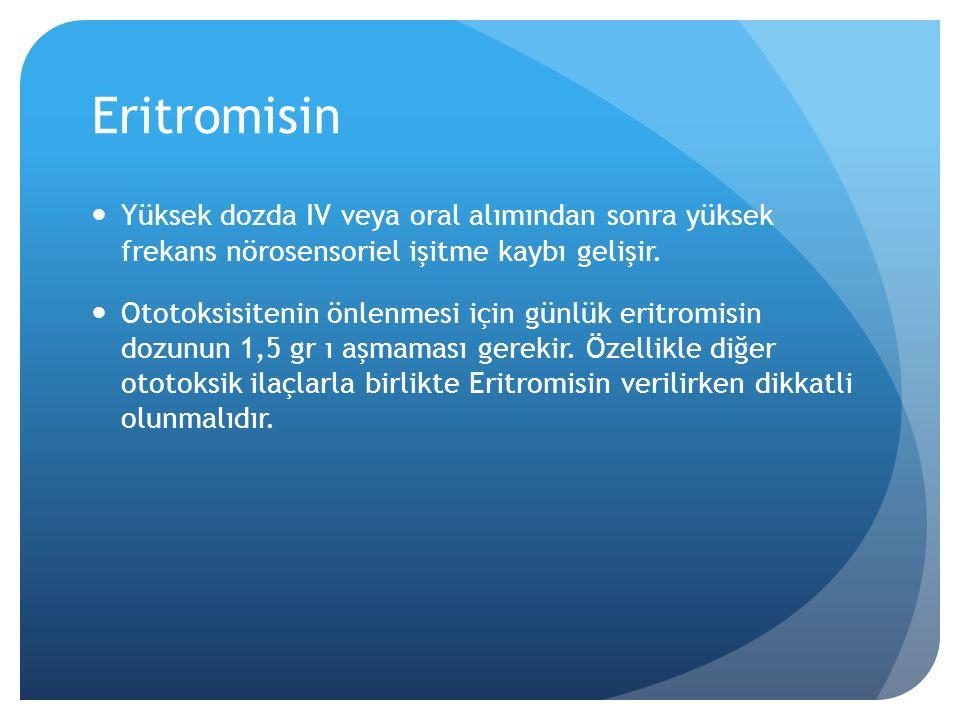 Eritromisin Yüksek dozda IV veya oral alımından sonra yüksek frekans nörosensoriel işitme kaybı gelişir.