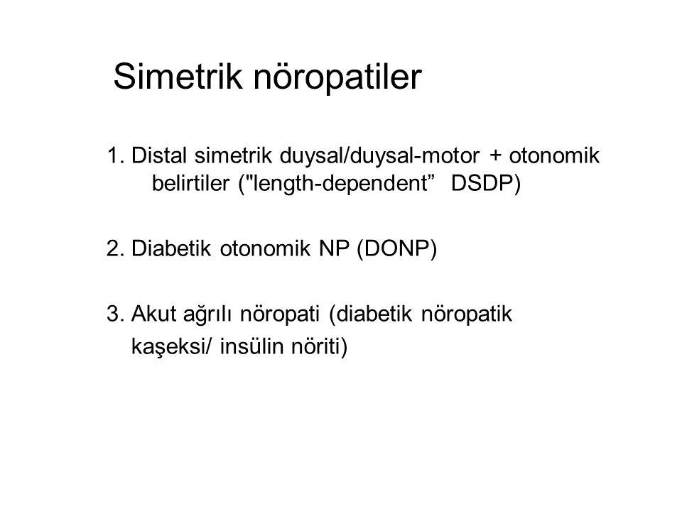 Simetrik nöropatiler 1. Distal simetrik duysal/duysal-motor + otonomik belirtiler ( length-dependent DSDP)