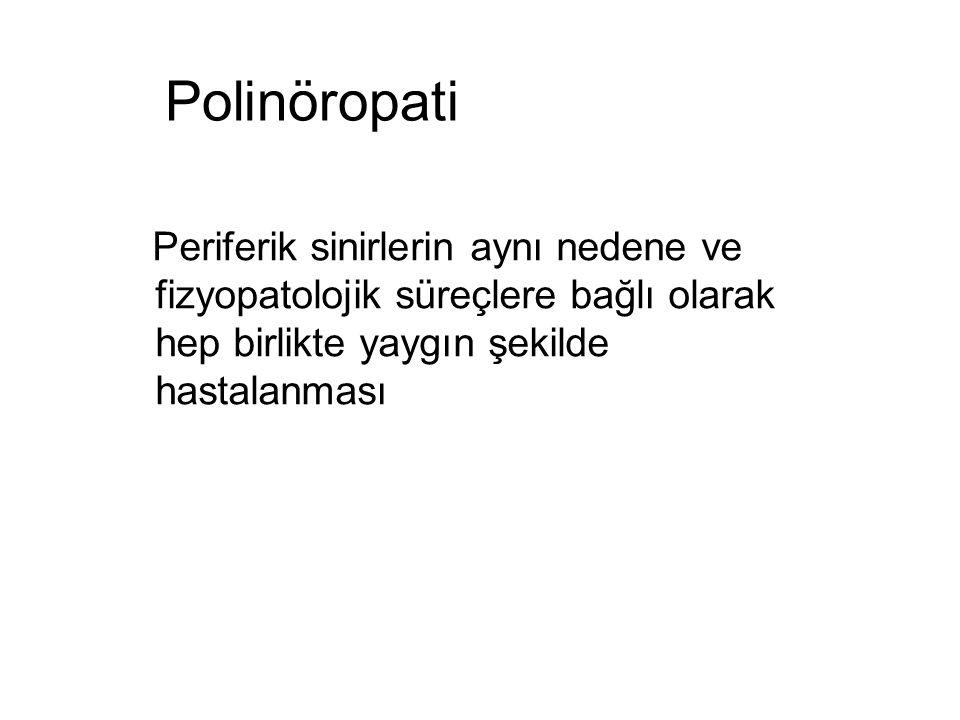 Polinöropati Periferik sinirlerin aynı nedene ve fizyopatolojik süreçlere bağlı olarak hep birlikte yaygın şekilde hastalanması.