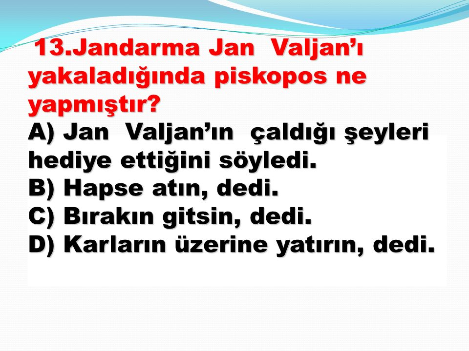 13. Jandarma Jan Valjan'ı yakaladığında piskopos ne yapmıştır