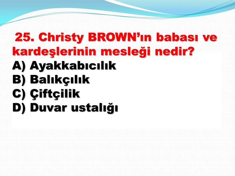25. Christy BROWN'ın babası ve kardeşlerinin mesleği nedir