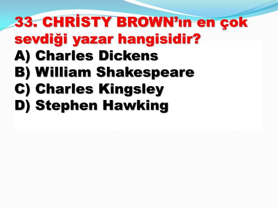 33. CHRİSTY BROWN'ın en çok sevdiği yazar hangisidir