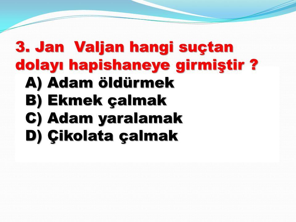 3. Jan Valjan hangi suçtan dolayı hapishaneye girmiştir