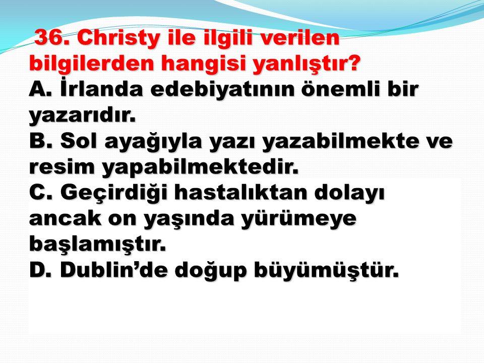 36. Christy ile ilgili verilen bilgilerden hangisi yanlıştır. A