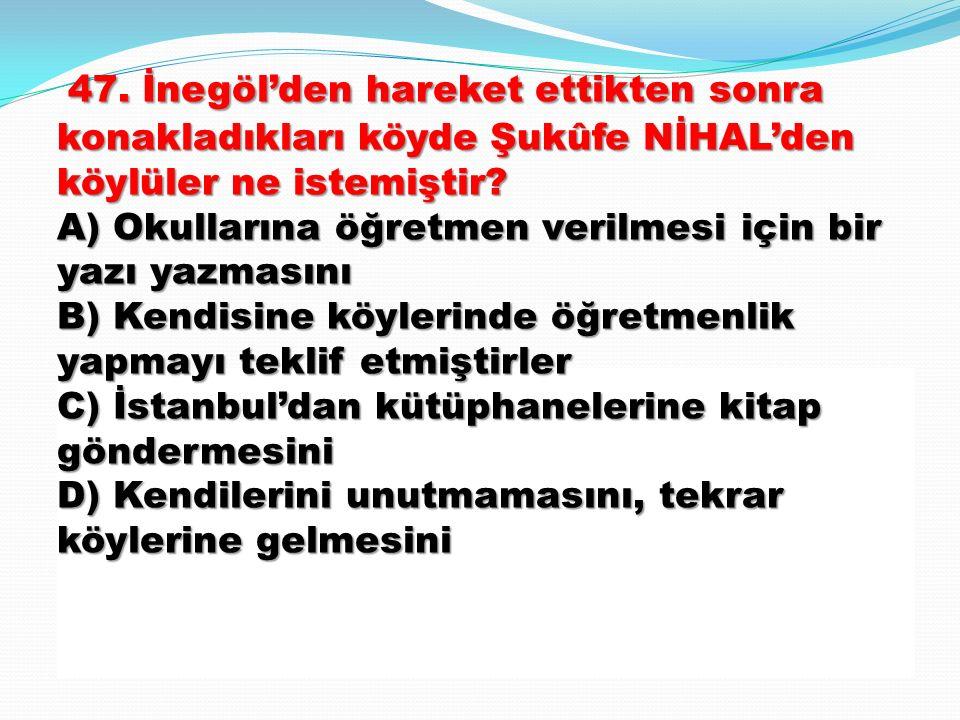 47. İnegöl'den hareket ettikten sonra konakladıkları köyde Şukûfe NİHAL'den köylüler ne istemiştir.