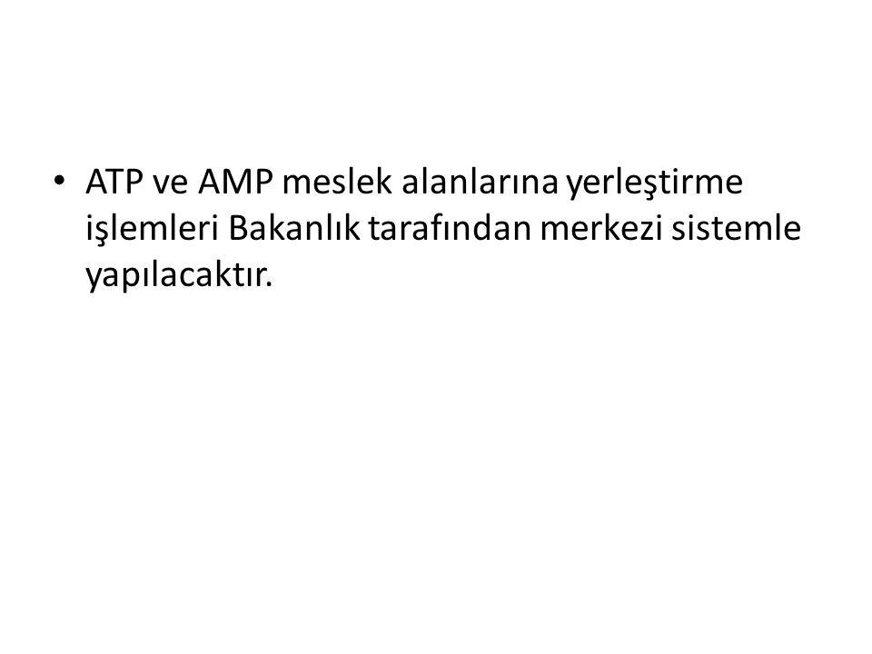 ATP ve AMP meslek alanlarına yerleştirme işlemleri Bakanlık tarafından merkezi sistemle yapılacaktır.