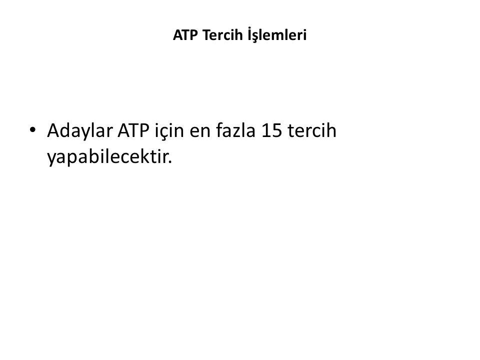 Adaylar ATP için en fazla 15 tercih yapabilecektir.