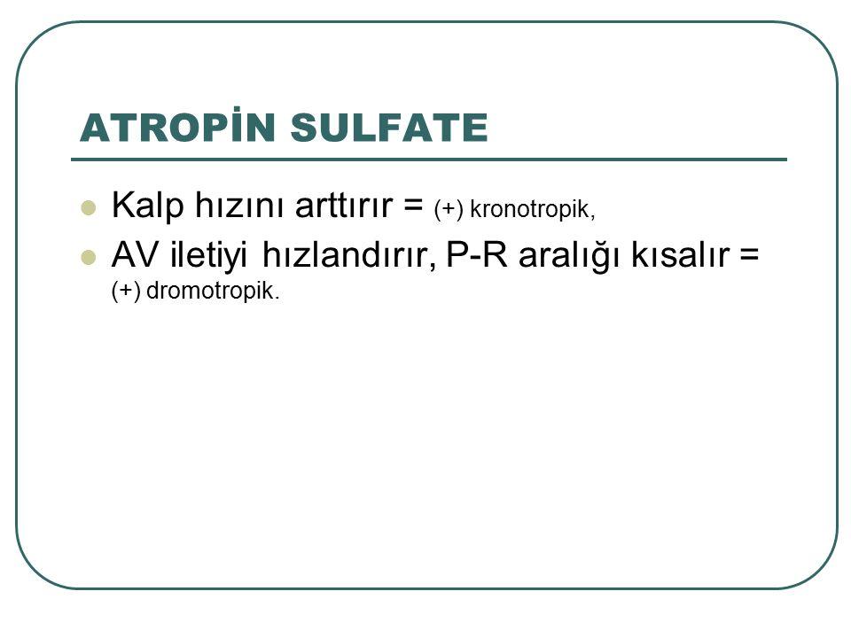 ATROPİN SULFATE Kalp hızını arttırır = (+) kronotropik,
