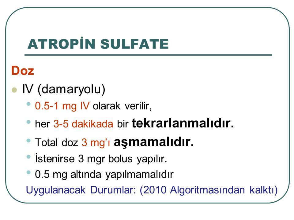 ATROPİN SULFATE Doz IV (damaryolu) 0.5-1 mg IV olarak verilir,