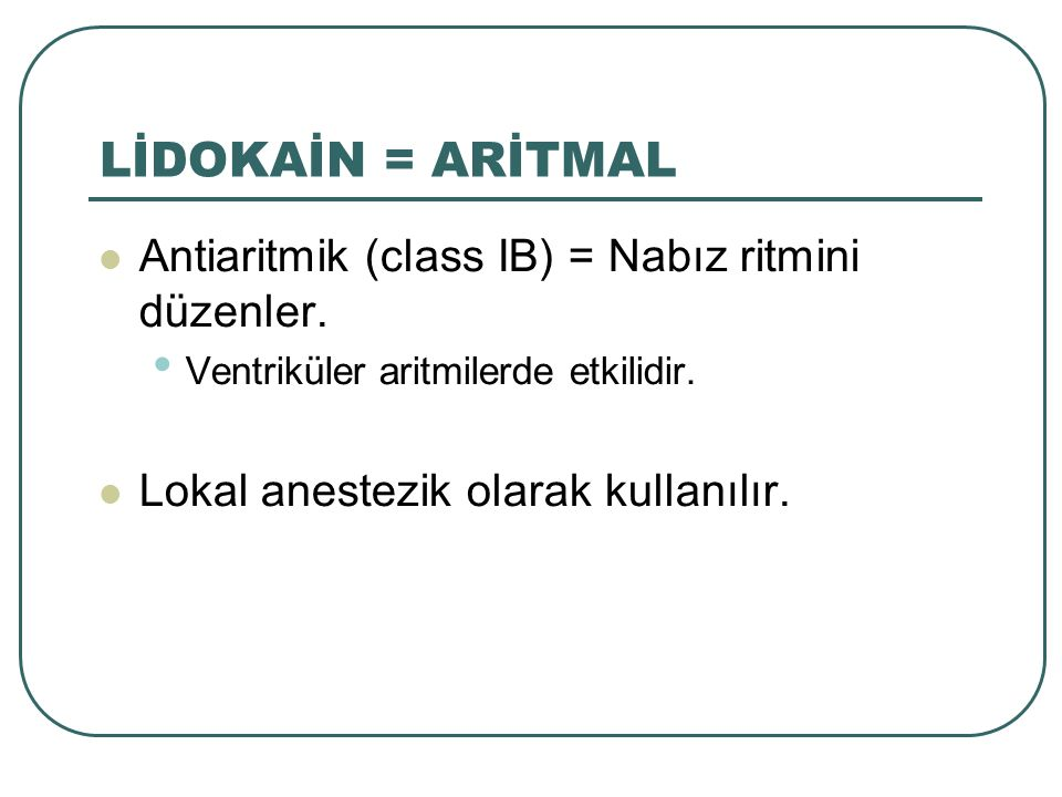 LİDOKAİN = ARİTMAL Antiaritmik (class IB) = Nabız ritmini düzenler.