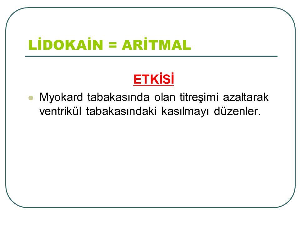 LİDOKAİN = ARİTMAL ETKİSİ